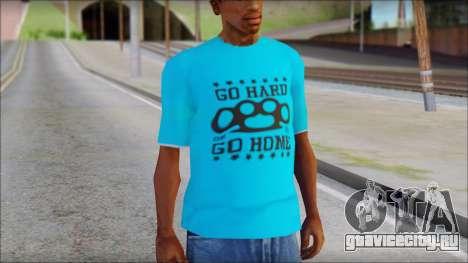Go hard or Go home Shirt для GTA San Andreas